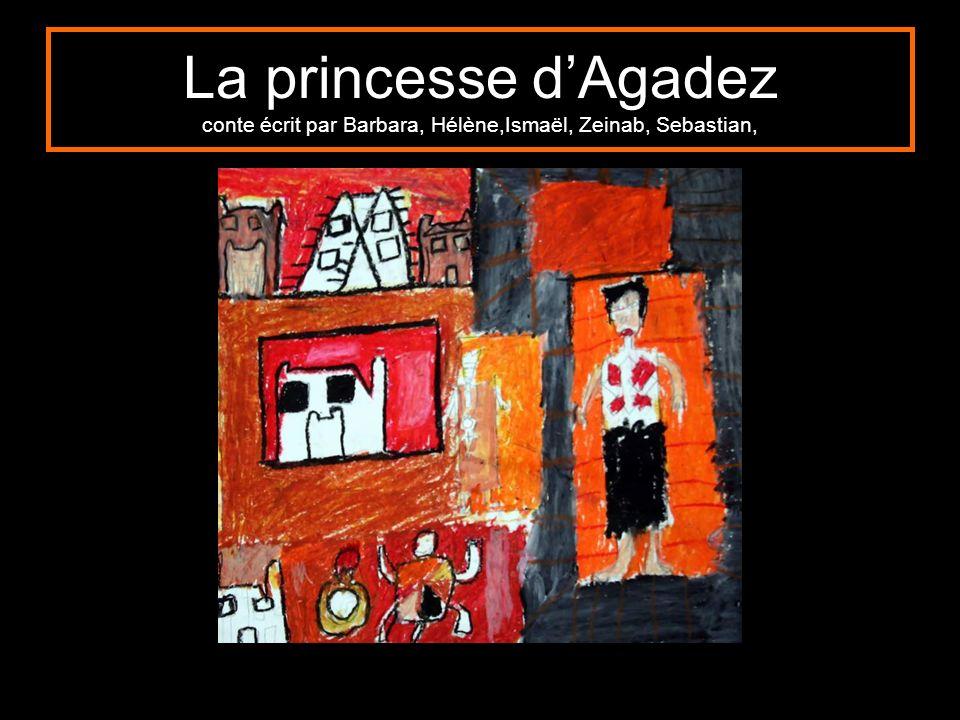 La princesse d'Agadez conte écrit par Barbara, Hélène,Ismaël, Zeinab, Sebastian,