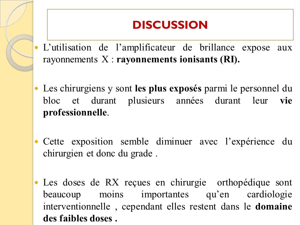 DISCUSSION L'utilisation de l'amplificateur de brillance expose aux rayonnements X : rayonnements ionisants (RI).