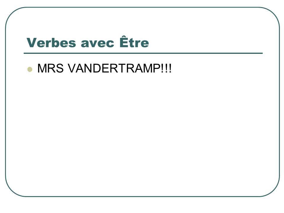 Verbes avec Être MRS VANDERTRAMP!!!