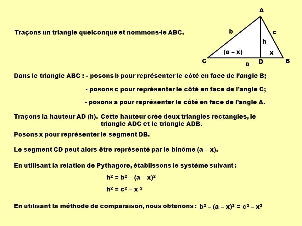 A C. B. h. D. Traçons un triangle quelconque et nommons-le ABC. b. c. (a – x) x. a.