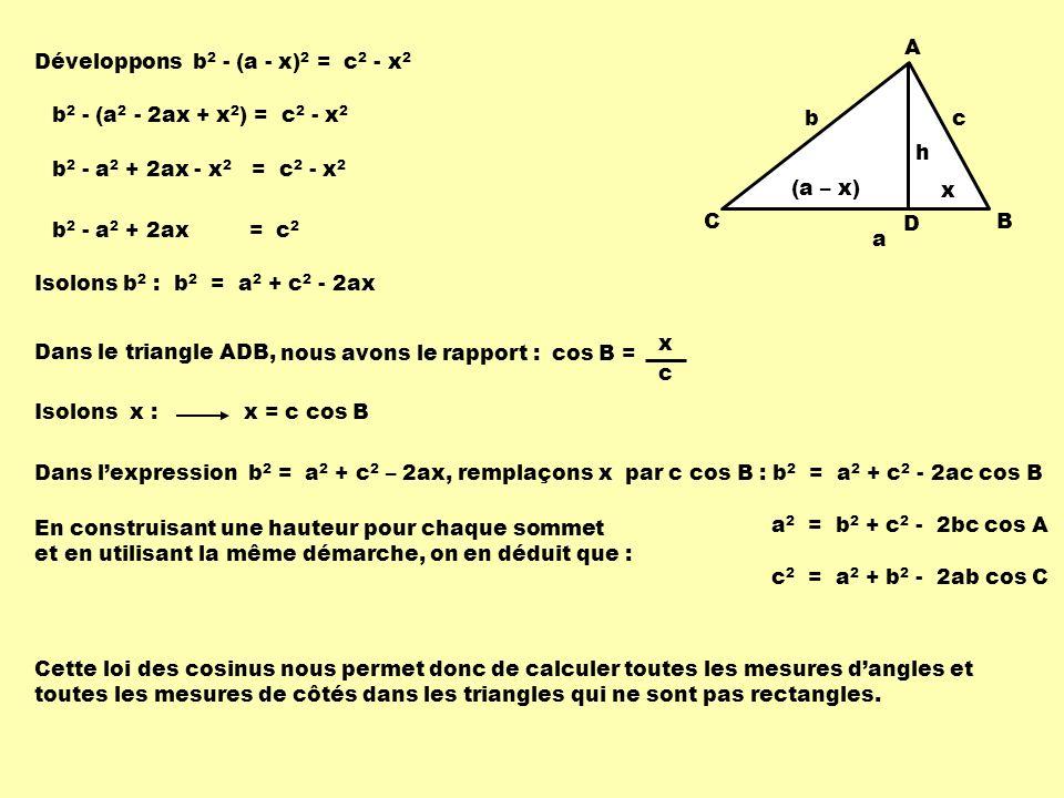A C. B. (a – x) h. x. c. b. a. D. Développons b2 - (a - x)2 = c2 - x2. b2 - (a2 - 2ax + x2) = c2 - x2.
