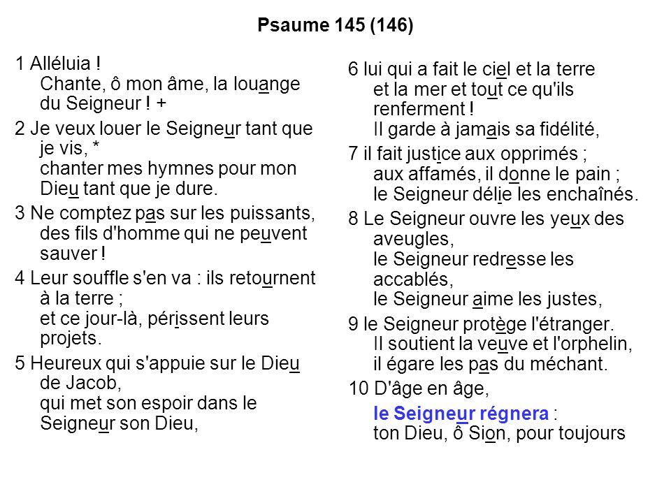 Psaume 145 (146) 1 Alléluia ! Chante, ô mon âme, la louange du Seigneur ! +