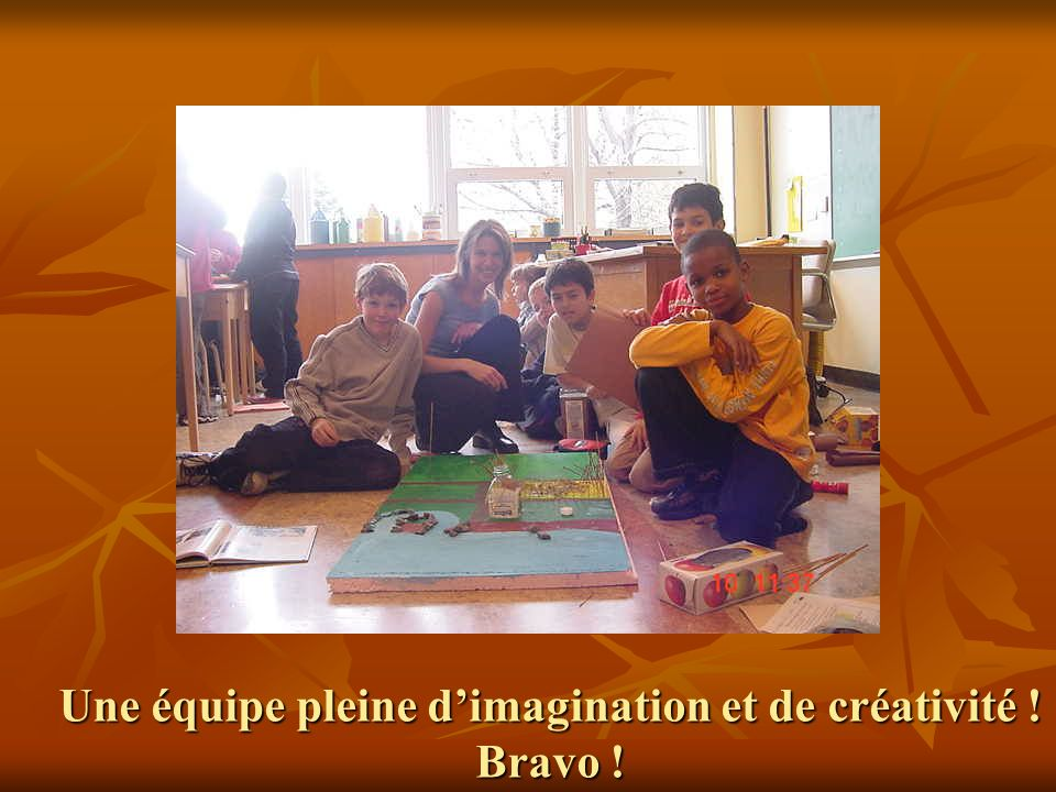 Une équipe pleine d'imagination et de créativité ! Bravo !