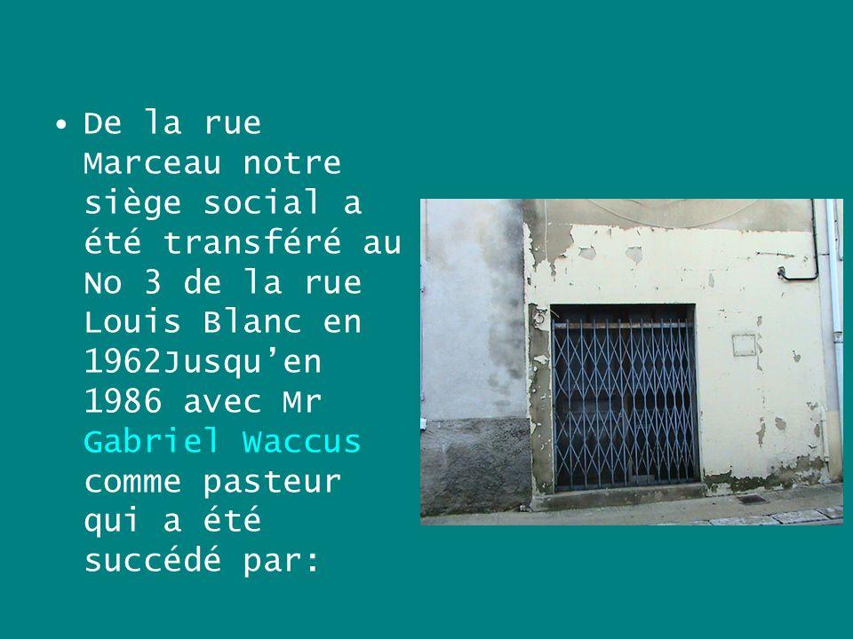 De la rue Marceau notre siège social a été transféré au No 3 de la rue Louis Blanc en 1962Jusqu'en 1986 avec Mr Gabriel Waccus comme pasteur qui a été succédé par: