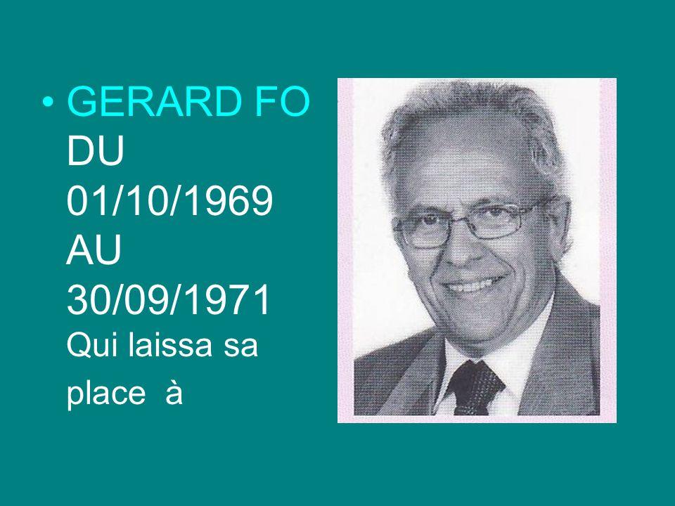 GERARD FO DU 01/10/1969 AU 30/09/1971 Qui laissa sa place à