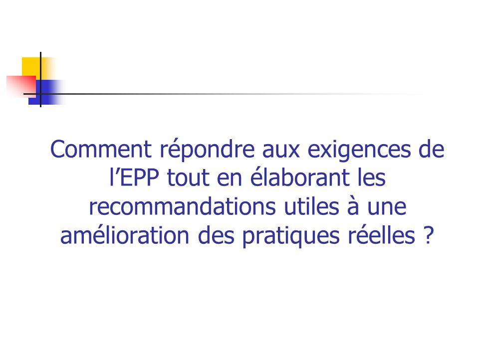 Comment répondre aux exigences de l'EPP tout en élaborant les recommandations utiles à une amélioration des pratiques réelles