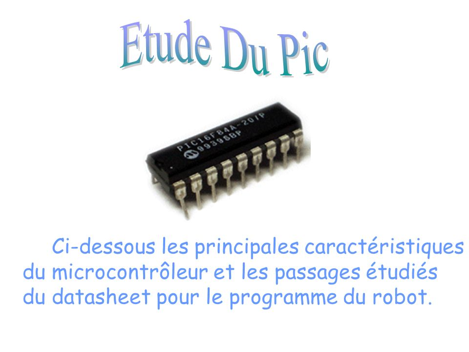 Etude Du Pic Ci-dessous les principales caractéristiques du microcontrôleur et les passages étudiés du datasheet pour le programme du robot.