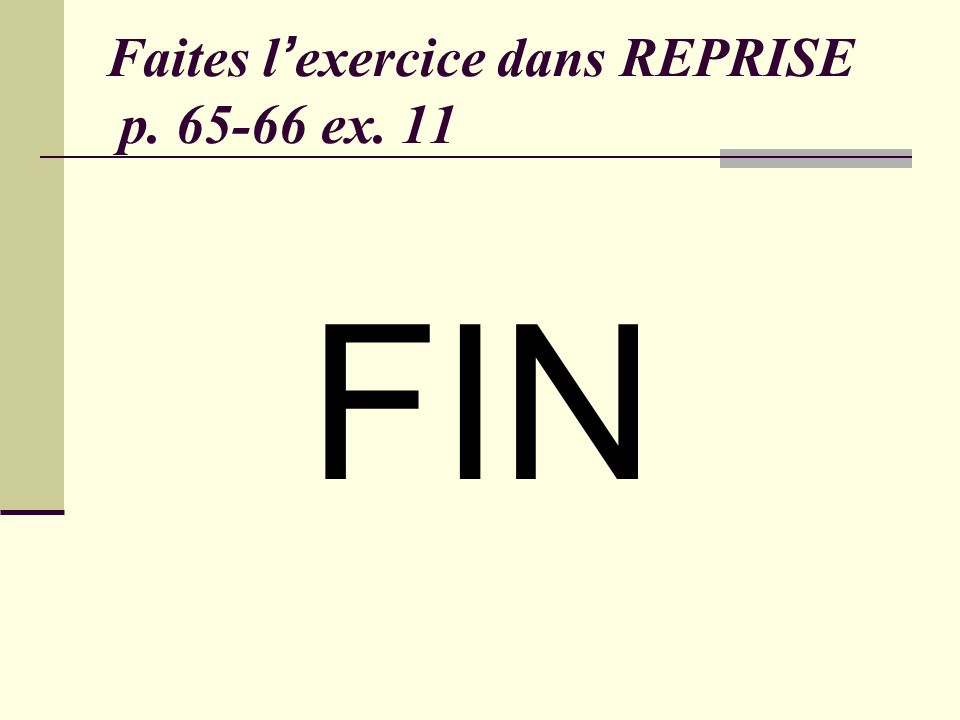 Faites l'exercice dans REPRISE p. 65-66 ex. 11