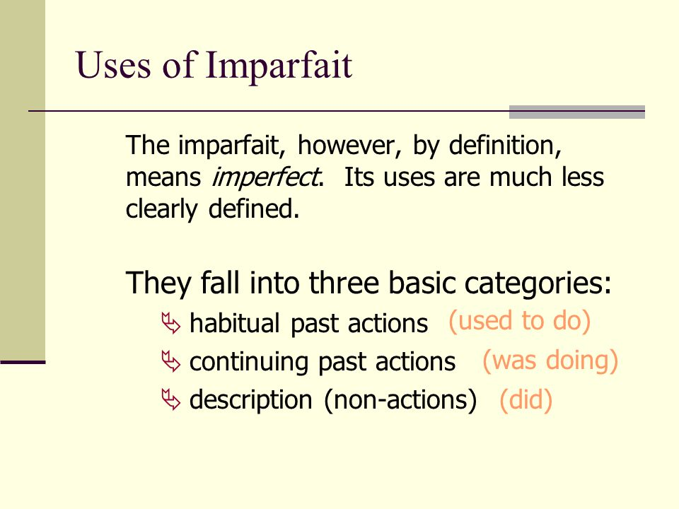 Uses of Imparfait They fall into three basic categories:
