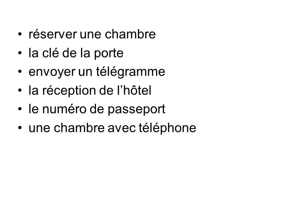 réserver une chambre la clé de la porte. envoyer un télégramme. la réception de l'hôtel. le numéro de passeport.
