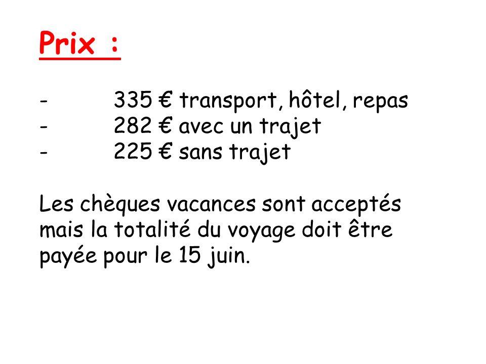 Prix : - 335 € transport, hôtel, repas - 282 € avec un trajet