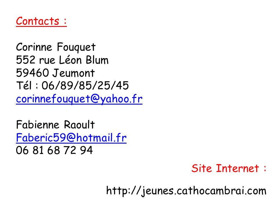 Contacts : Corinne Fouquet. 552 rue Léon Blum. 59460 Jeumont. Tél : 06/89/85/25/45. corinnefouquet@yahoo.fr.
