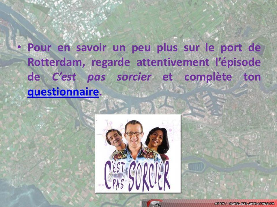 Pour en savoir un peu plus sur le port de Rotterdam, regarde attentivement l'épisode de C'est pas sorcier et complète ton questionnaire.