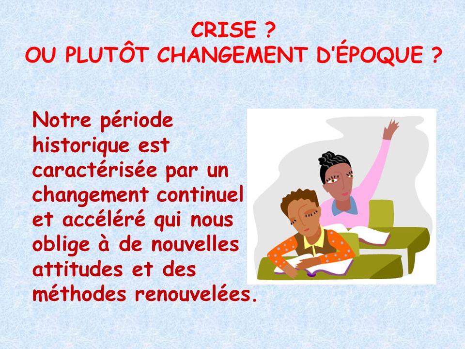 CRISE OU PLUTÔT CHANGEMENT D'ÉPOQUE
