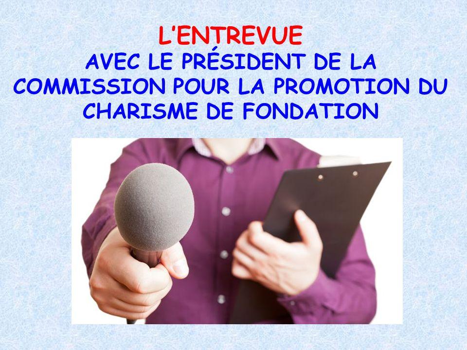 L'ENTREVUE AVEC LE PRÉSIDENT DE LA COMMISSION POUR LA PROMOTION DU CHARISME DE FONDATION