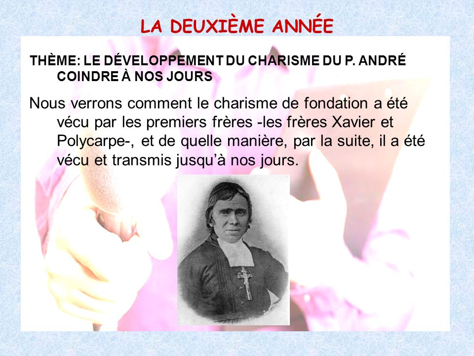LA DEUXIÈME ANNÉE THÈME: LE DÉVELOPPEMENT DU CHARISME DU P. ANDRÉ COINDRE À NOS JOURS.