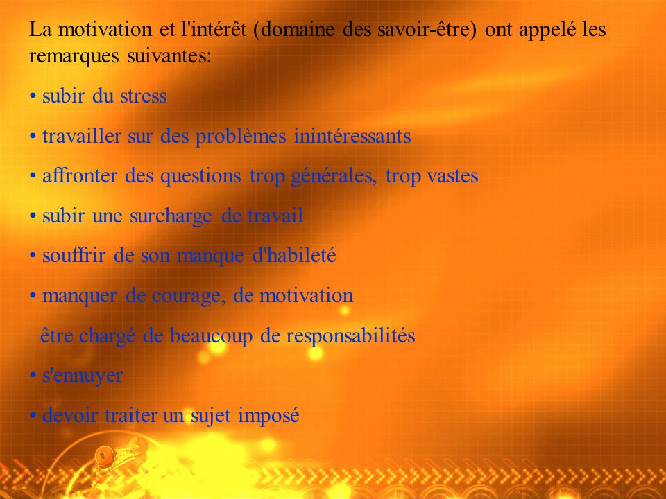La motivation et l intérêt (domaine des savoir-être) ont appelé les remarques suivantes: