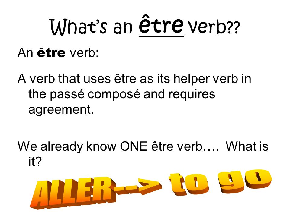 What's an être verb ALLER--> to go An être verb: