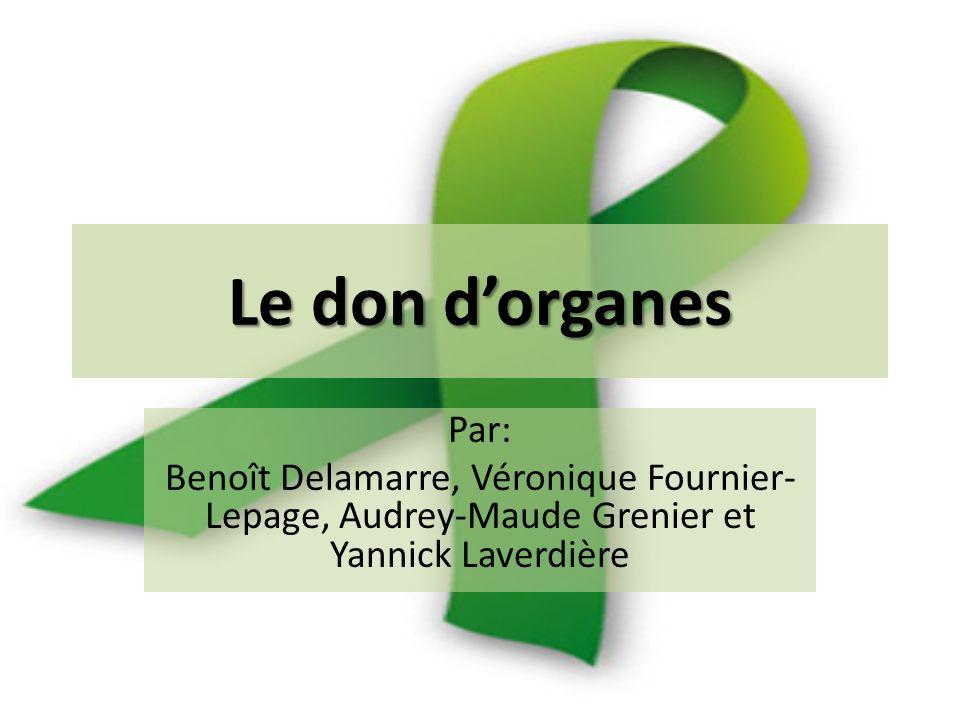 Le don d'organes Par: Benoît Delamarre, Véronique Fournier-Lepage, Audrey-Maude Grenier et Yannick Laverdière.