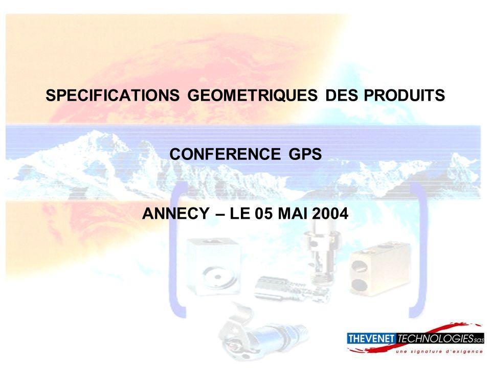 SPECIFICATIONS GEOMETRIQUES DES PRODUITS CONFERENCE GPS ANNECY – LE 05 MAI 2004