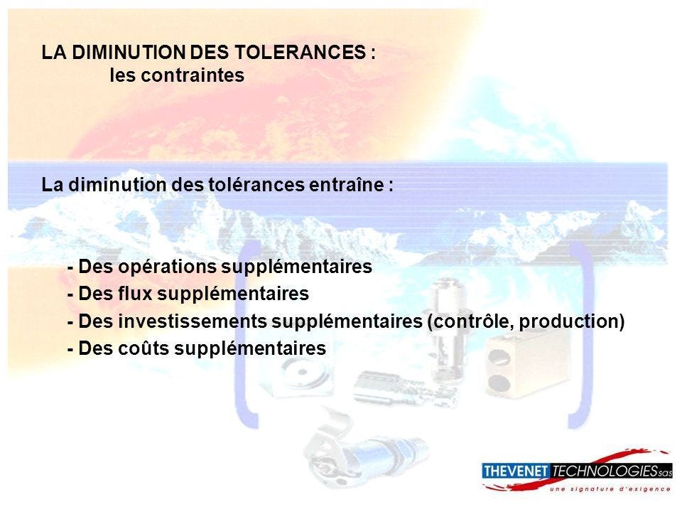 LA DIMINUTION DES TOLERANCES : les contraintes