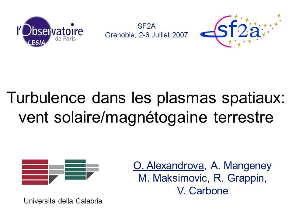SF2A Grenoble, 2-6 Juillet 2007 Turbulence dans les plasmas spatiaux: vent solaire/magnétogaine terrestre.