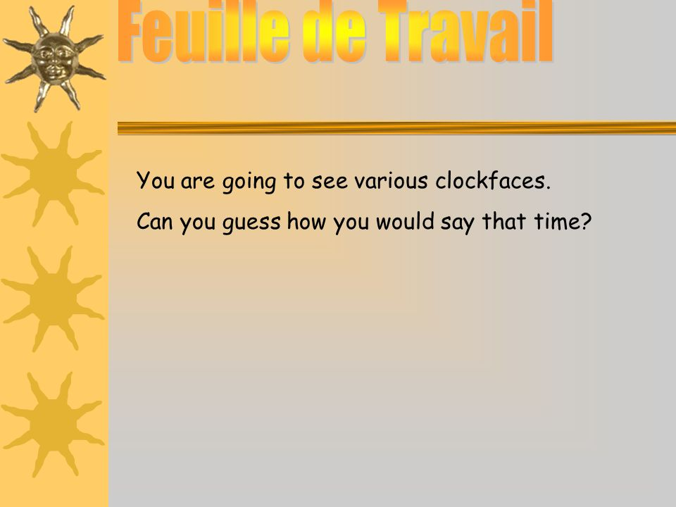 Feuille de Travail You are going to see various clockfaces.