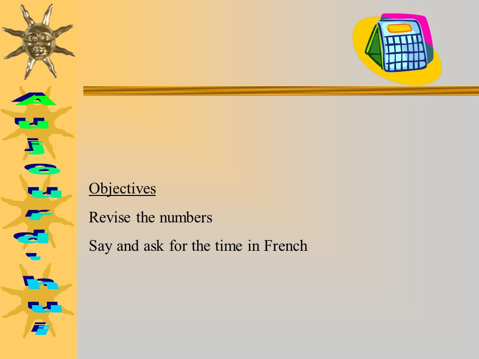 Aujourd hui Objectives Revise the numbers