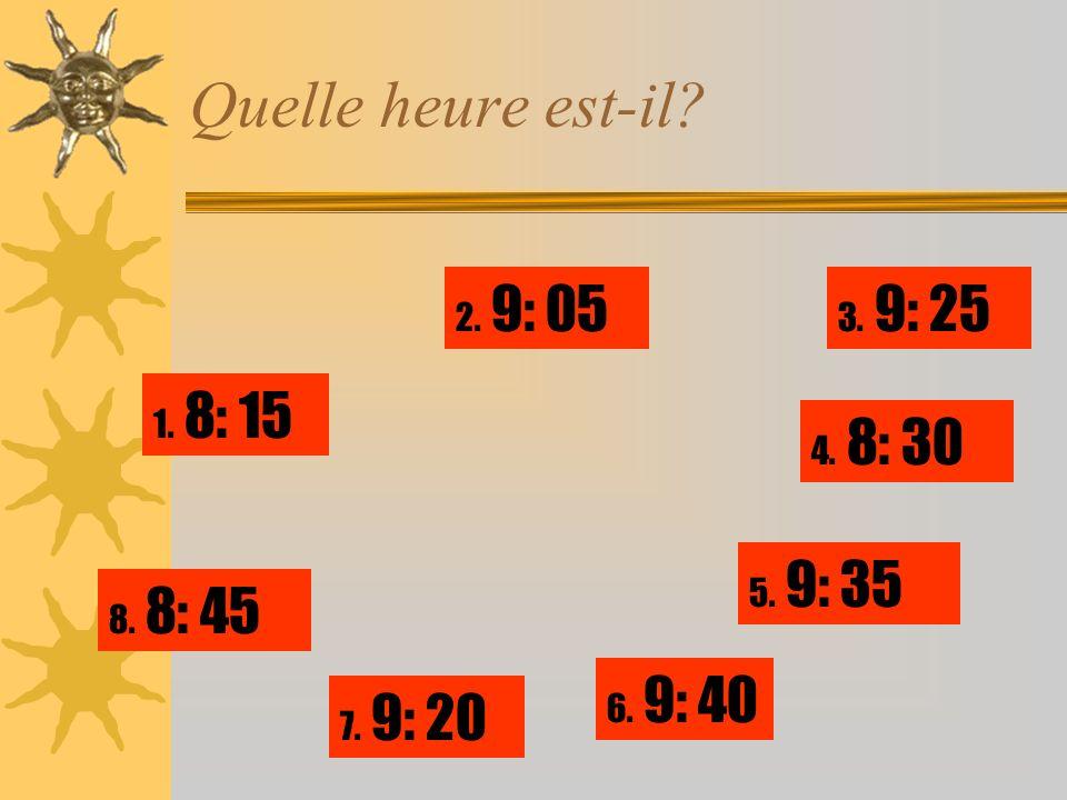 Quelle heure est-il 2. 9: 05 3. 9: 25 1. 8: 15 4. 8: 30 5. 9: 35