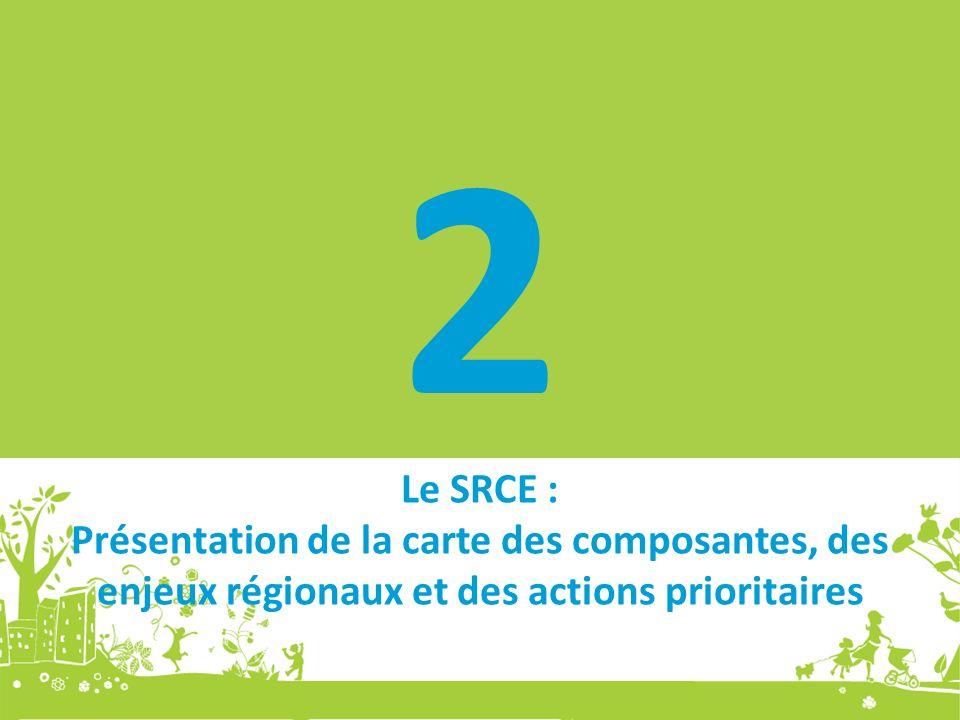 2 Le SRCE : Présentation de la carte des composantes, des enjeux régionaux et des actions prioritaires.