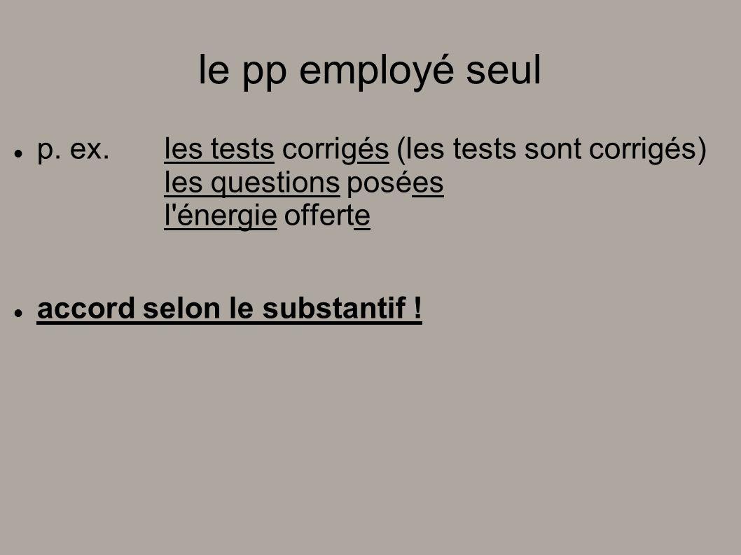 le pp employé seul p. ex. les tests corrigés (les tests sont corrigés) les questions posées l énergie offerte.
