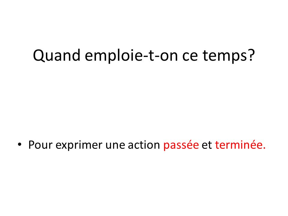 Quand emploie-t-on ce temps