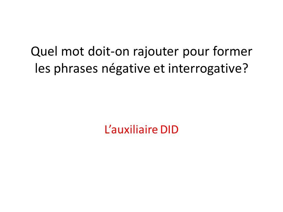 Quel mot doit-on rajouter pour former les phrases négative et interrogative