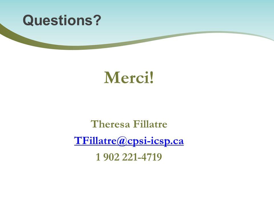 Merci! Questions Theresa Fillatre TFillatre@cpsi-icsp.ca