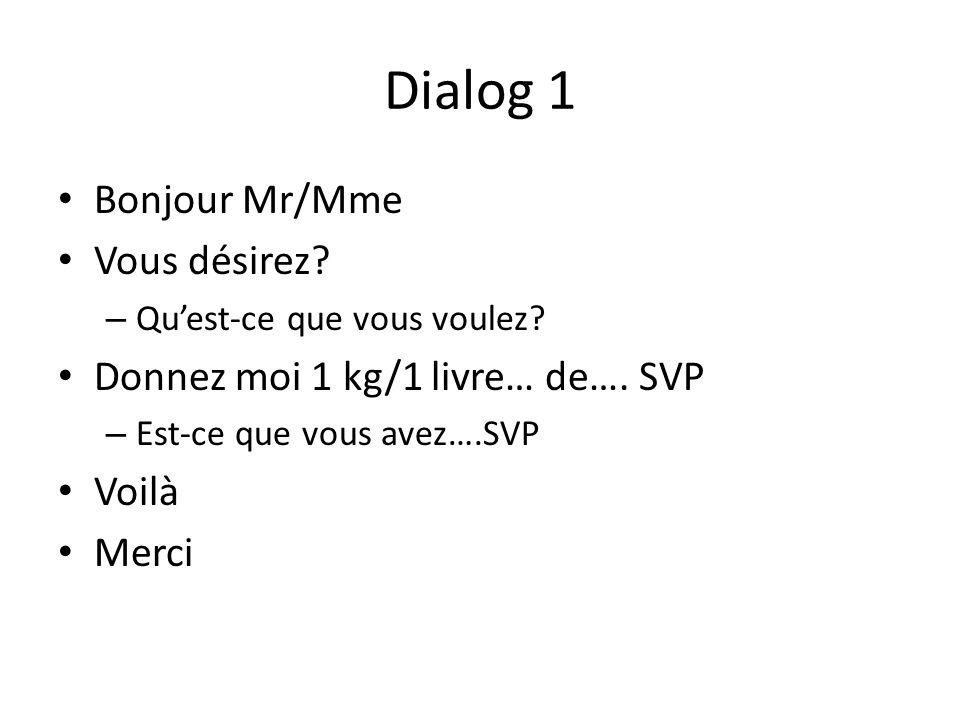 Dialog 1 Bonjour Mr/Mme Vous désirez