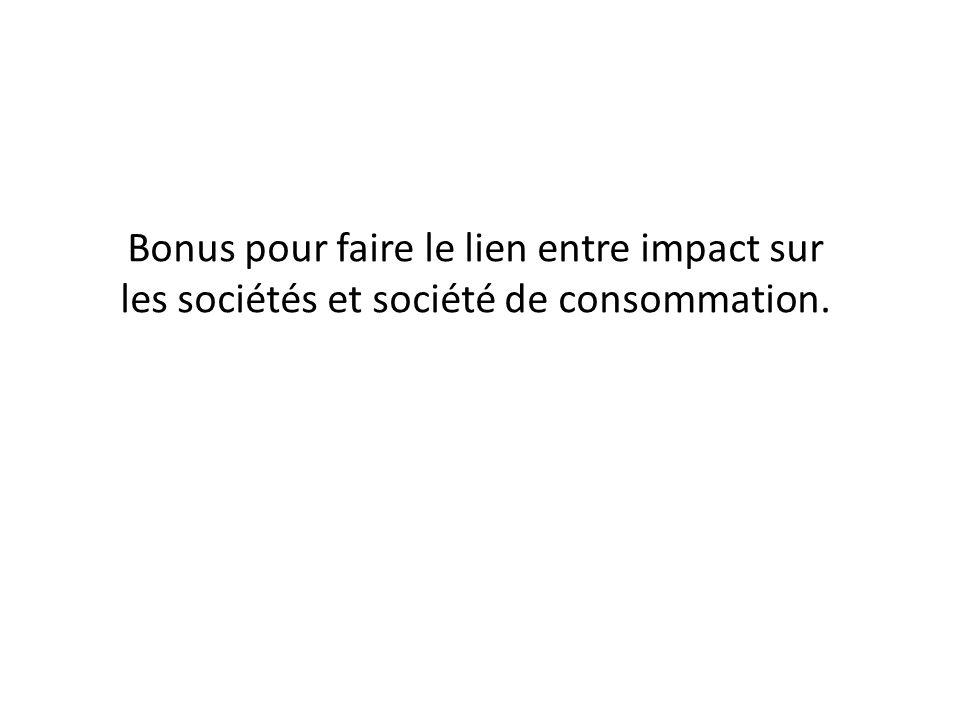 Bonus pour faire le lien entre impact sur les sociétés et société de consommation.