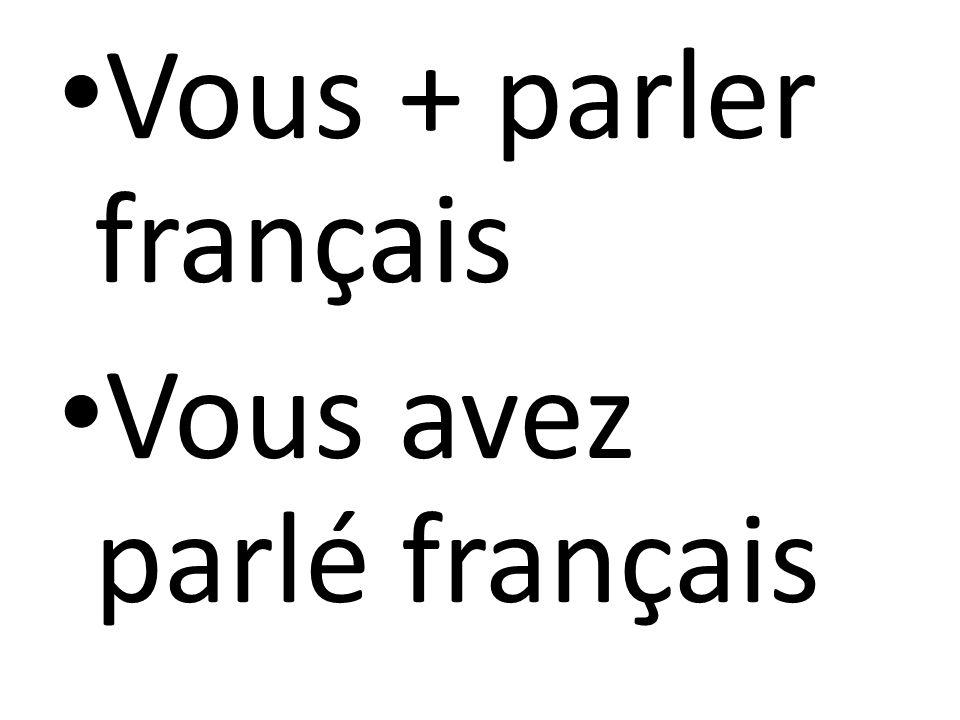 Vous + parler français Vous avez parlé français