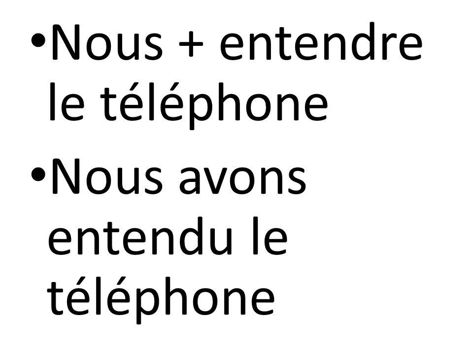 Nous + entendre le téléphone