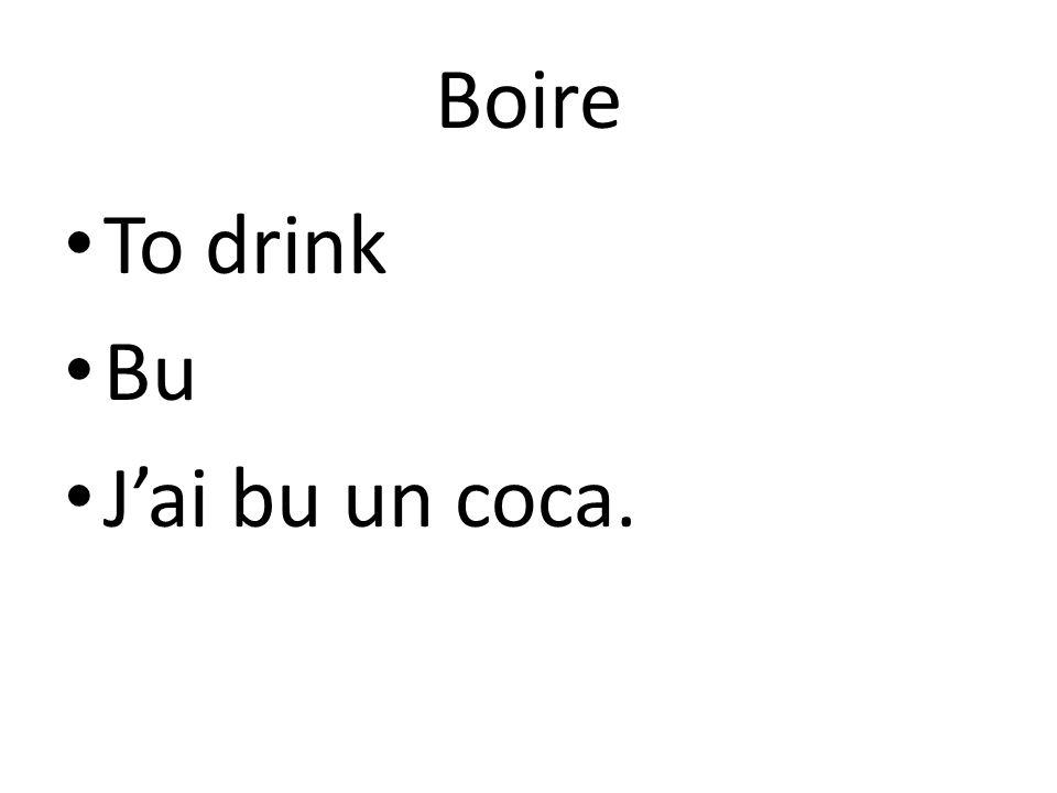 Boire To drink Bu J'ai bu un coca.