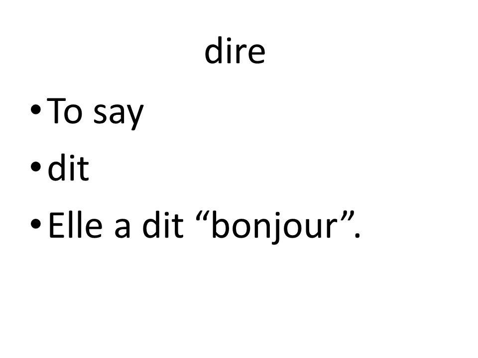 dire To say dit Elle a dit bonjour .