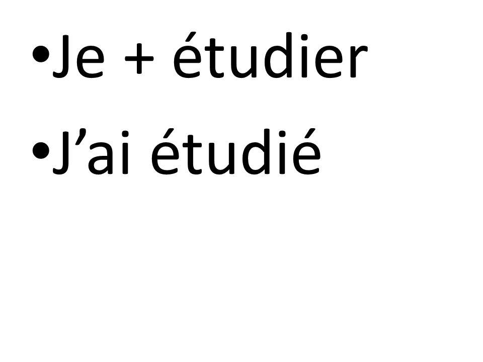 Je + étudier J'ai étudié