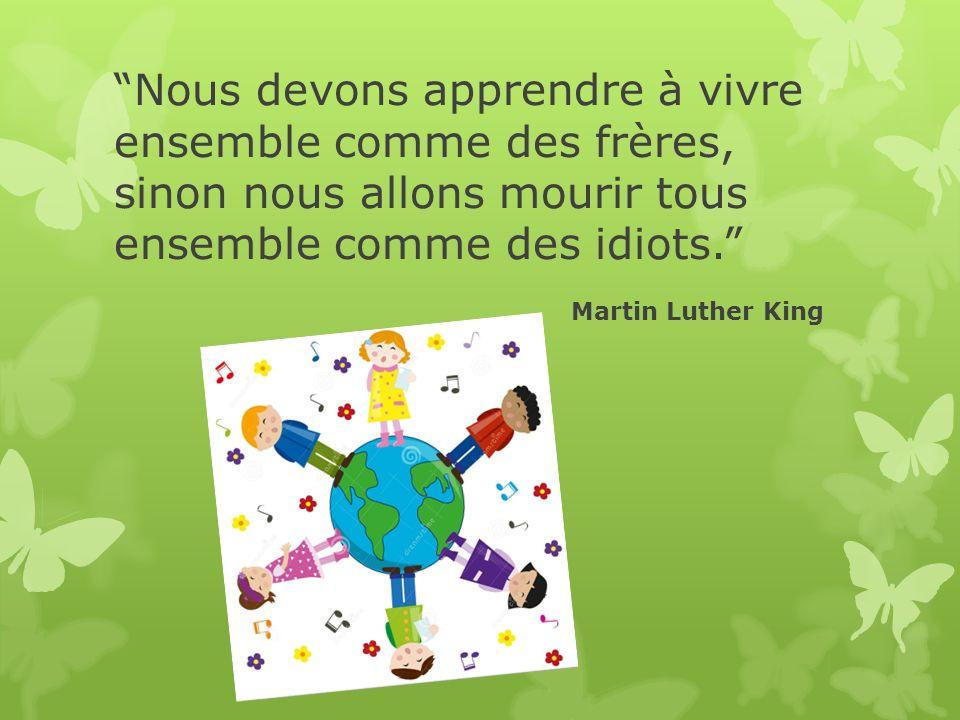 Nous devons apprendre à vivre ensemble comme des frères, sinon nous allons mourir tous ensemble comme des idiots. Martin Luther King