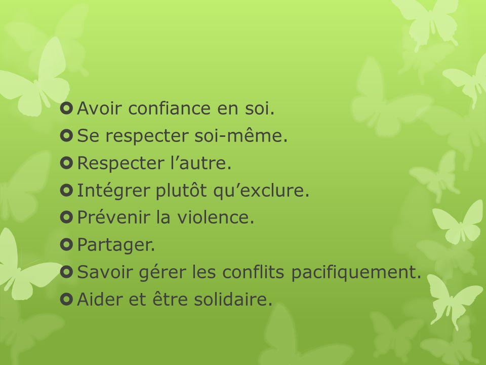 Avoir confiance en soi. Se respecter soi-même. Respecter l'autre. Intégrer plutôt qu'exclure. Prévenir la violence.
