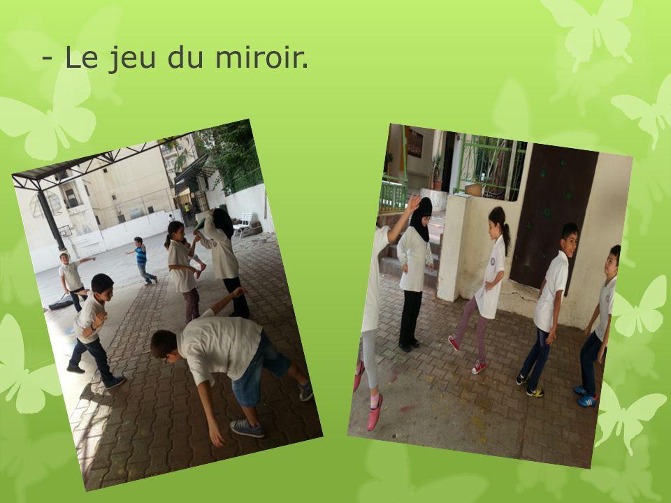 - Le jeu du miroir.