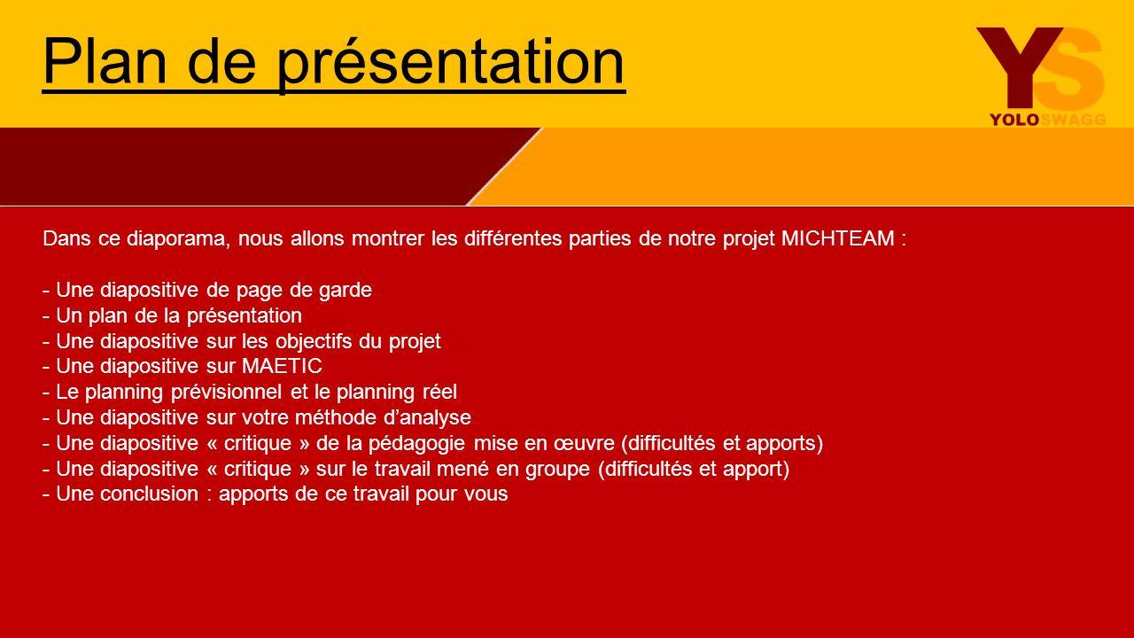 Plan de présentation Dans ce diaporama, nous allons montrer les différentes parties de notre projet MICHTEAM :