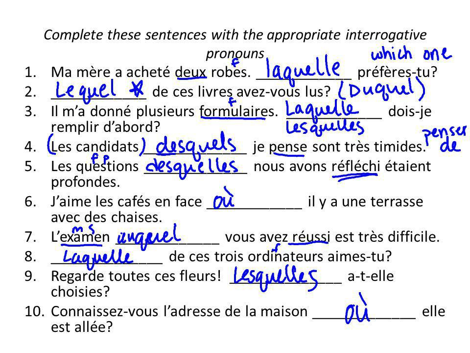 Complete these sentences with the appropriate interrogative pronouns