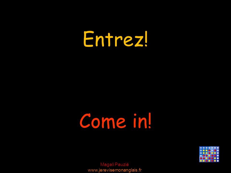 Entrez! Come in!