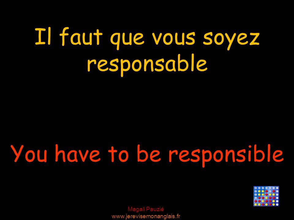 Il faut que vous soyez responsable