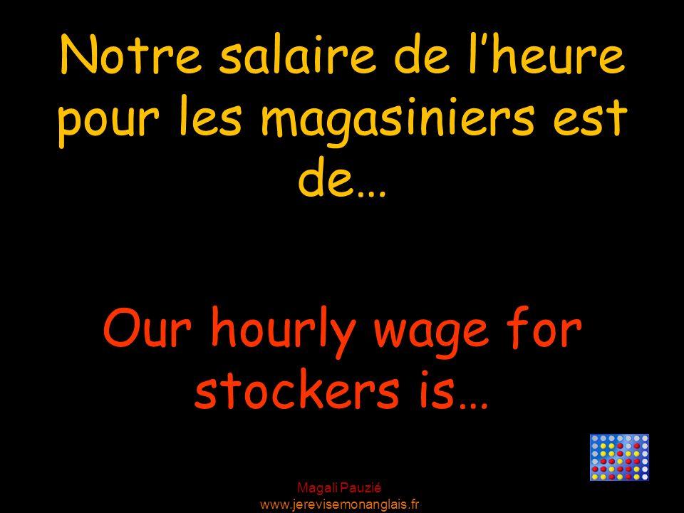 Notre salaire de l'heure pour les magasiniers est de…