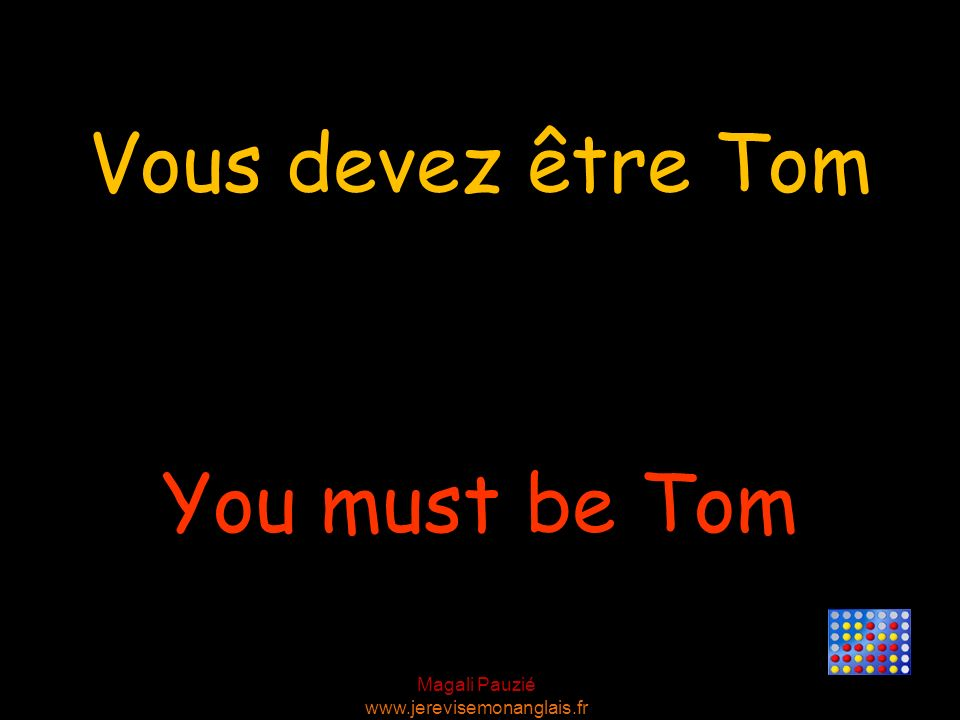 Vous devez être Tom You must be Tom